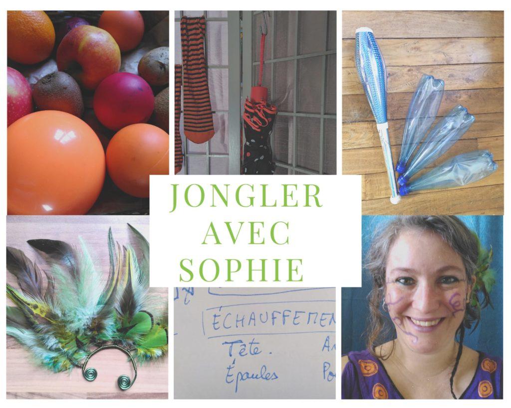 """Montage photo. Au centre est écrit en vert """"Jongler avec Sophie"""". Il y a 2 lignes d'images qui encadrent ce texte. Sur la ligne du haut, à gauche, une photo de balles de jonglages, de fruits et légumes ronds. Au milieu, une chaussette de jonglage et un parapluie oranges sont accrochés sur un paravent. À droite, 1 massue pour jongler et 3 bouteilles d'eau gazeuse vides. Sur la ligne du bas, un tour d'oreille composé de métal et de plumes vertes. Au milieu du texte """"échauffement tête épaule"""", à droite une photo de Sophie de Abreu, maquillée, de face, portant le tour d'oreille et souriante."""